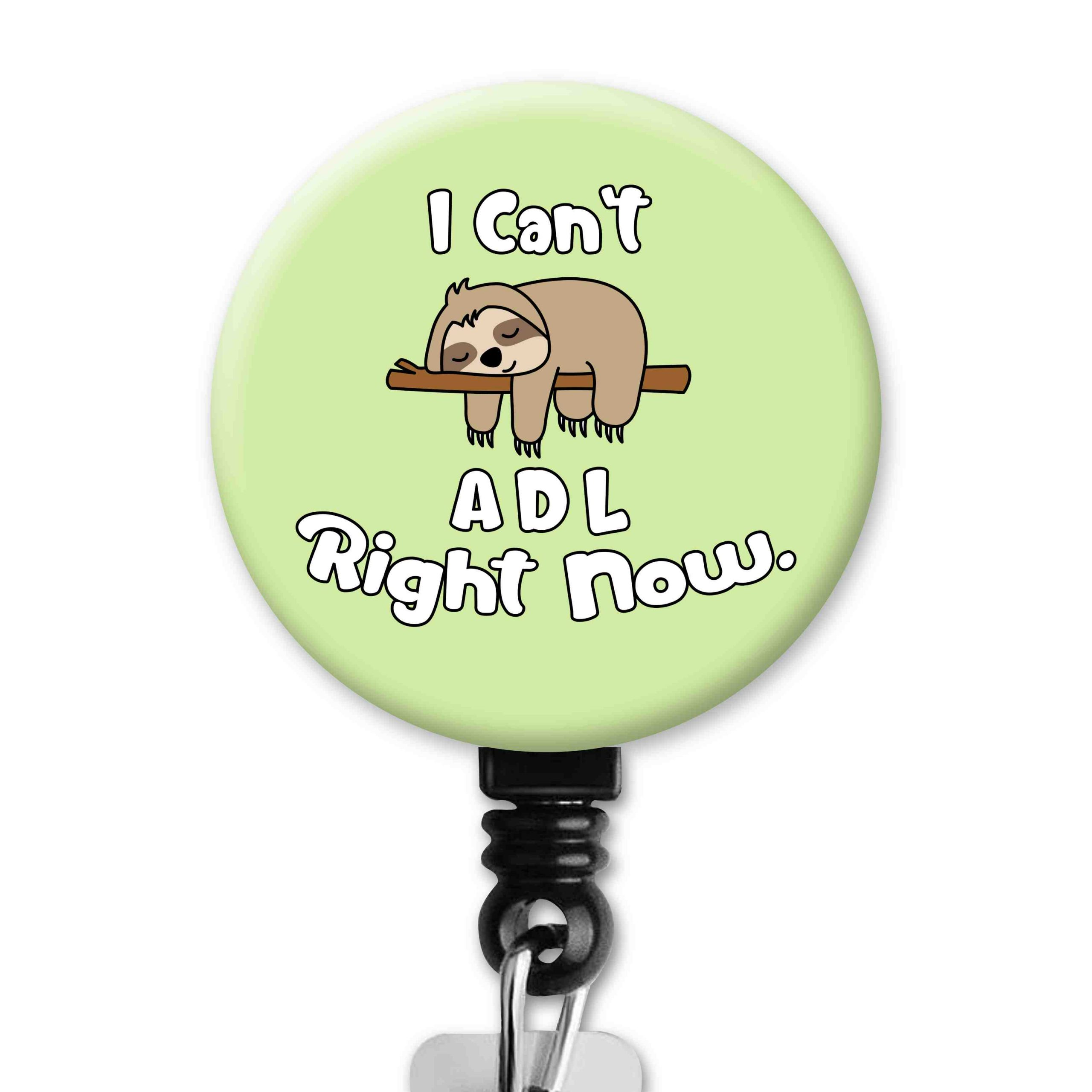 I Can't ADL Sloth Occupational Therapy Badge Reel
