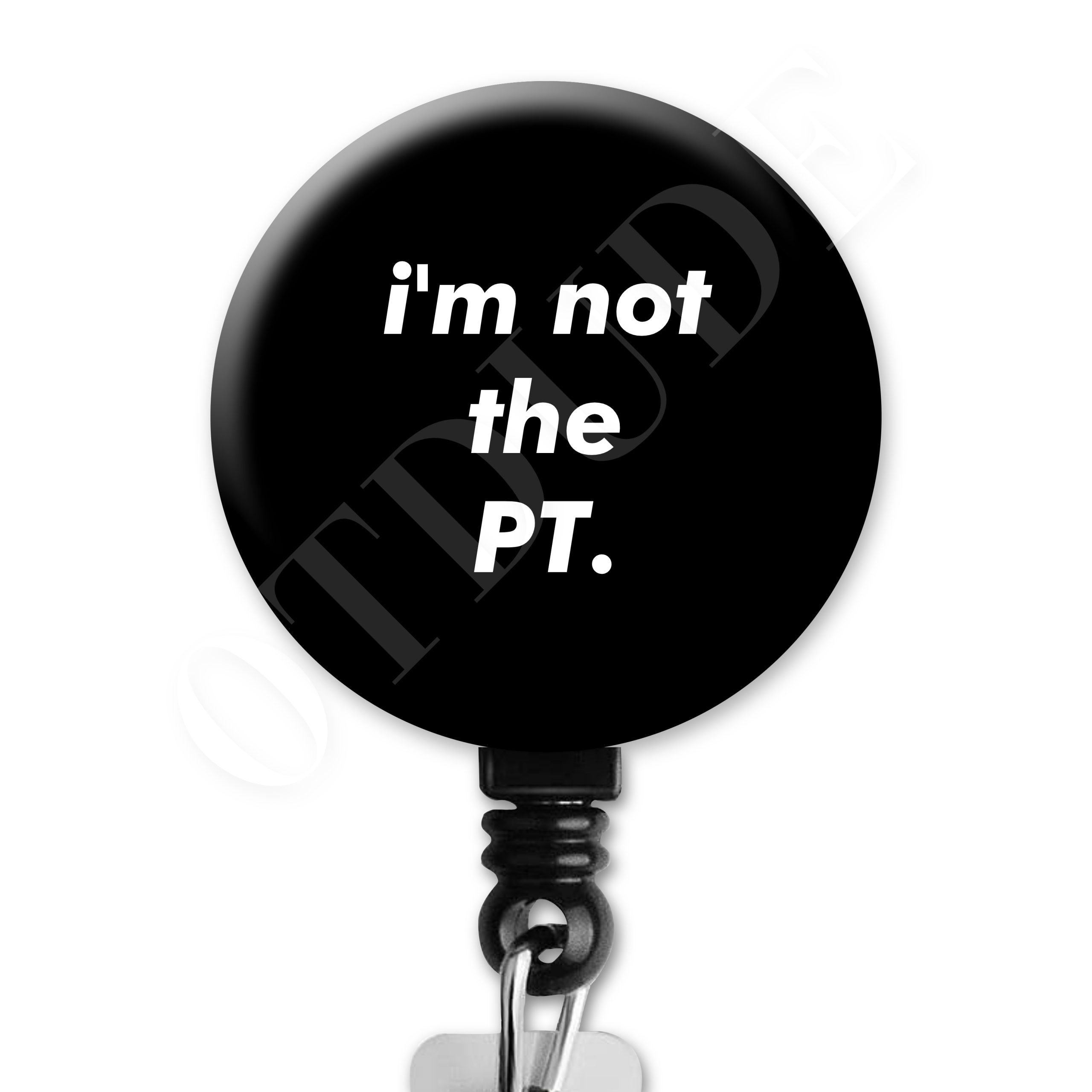 I'm Not the PT Occupational Therapy Badge Reel
