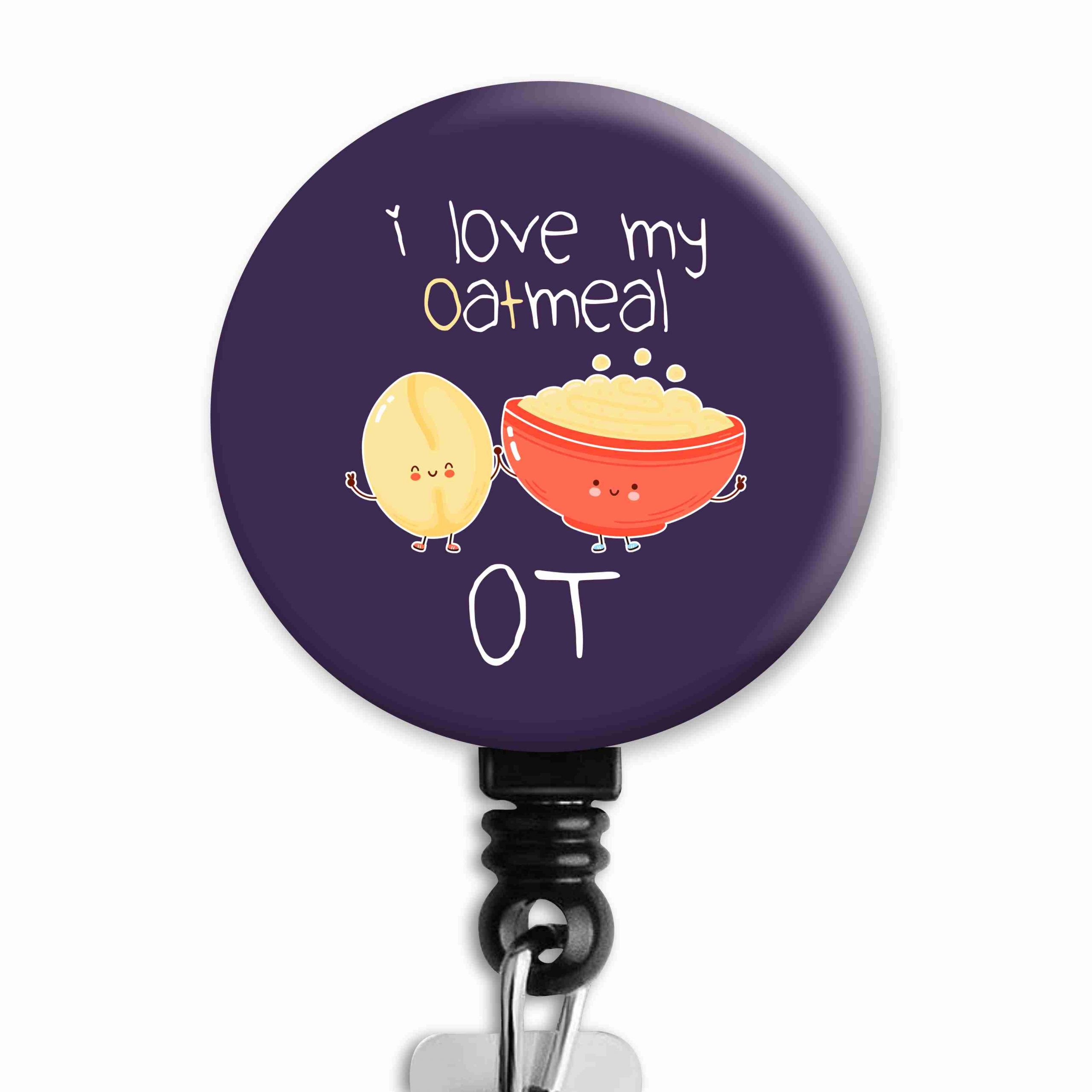 I Love My Oatmeal OT Occupational Therapy Badge Reel
